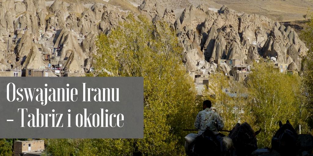 Oswajanie Iranu - Tabriz i okolice