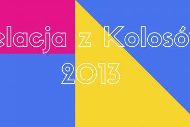 Relacja z Kolosów 2013
