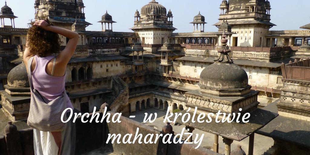 Orchha - w królestwie maharadży